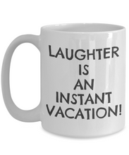 Laughter Is An Instant Vacation!