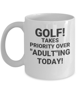 "Golf Takes Priority Over ""Adult""ing Today!"