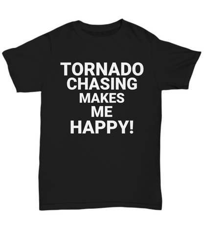 Tornado Chasing Makes Me Happy! WHITE