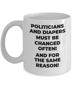 Politicians And Diapers Must be Changed Often! And For The Same Reason! White Coffee Cups