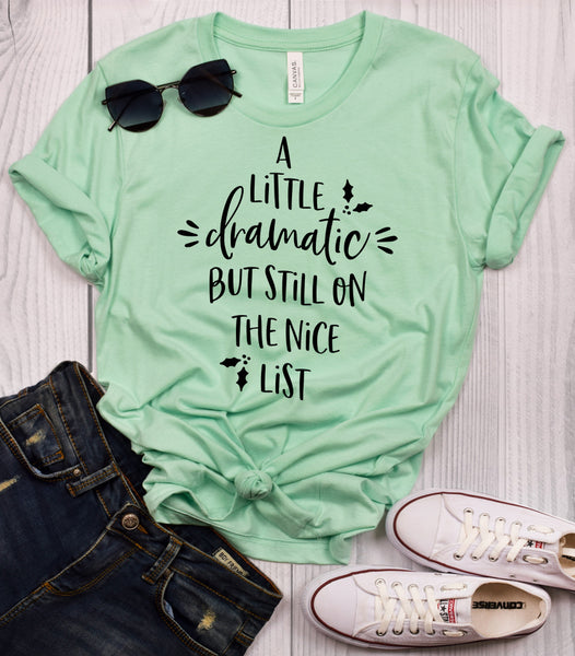 A Little Dramatic But Still on the Nice List T-Shirt