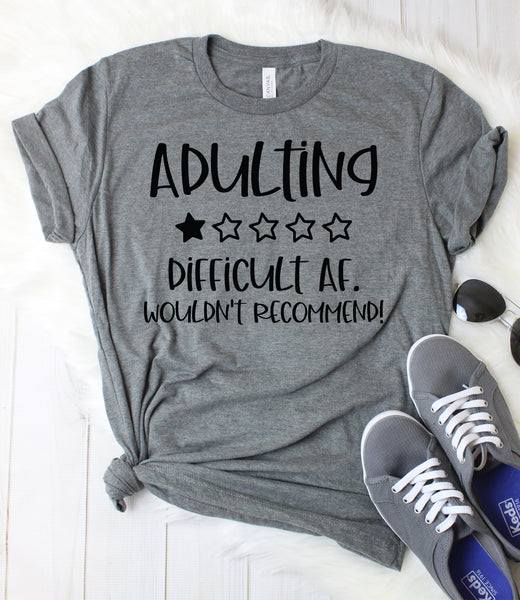 Adulting Difficult AF Wouldn't Recommend T-Shirt