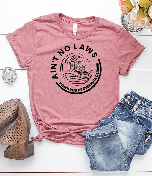 Ain't No Laws When You're Drinking Claws T-Shirt