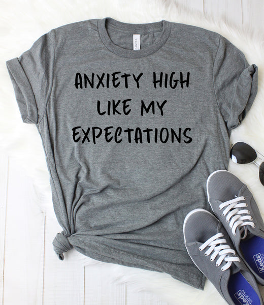 Anxiety High Like My Expectations T-Shirt