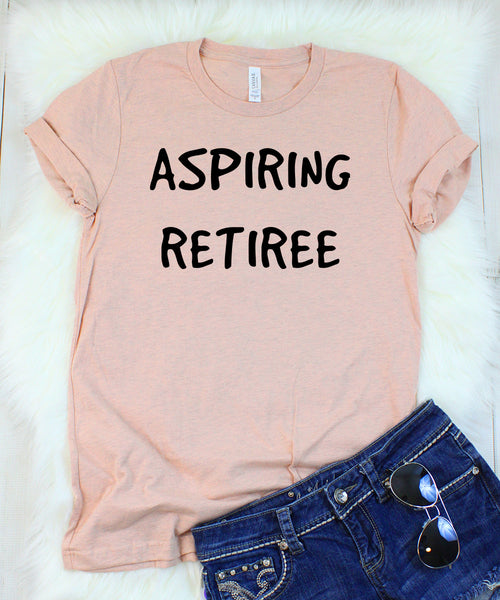 Aspiring Retiree T-Shirt