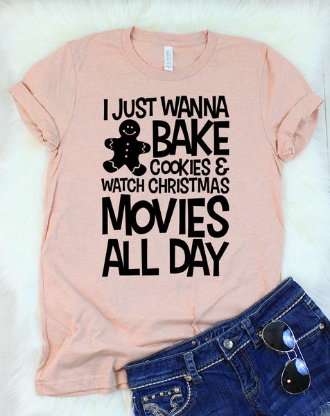 I Just Wanna Bake Cookies & Watch Christmas Movies All Day T-Shirt