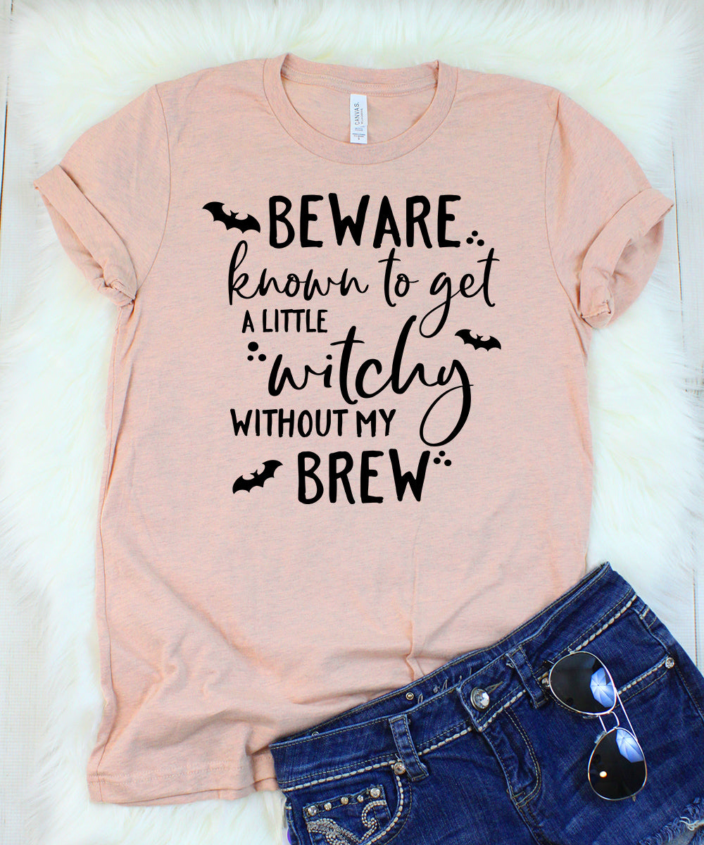 Beware Known to Get a Little Witchy Without my Brew T-Shirt