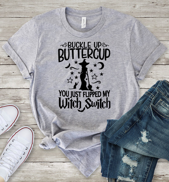 Buckle Up Buttercup You Just Flipped My Witch Switch T-Shirt