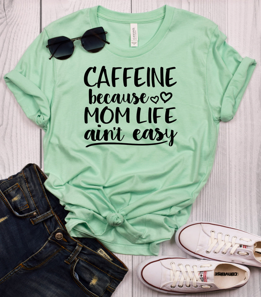 Caffeine Because Mom Life Ain't Easy T-Shirt