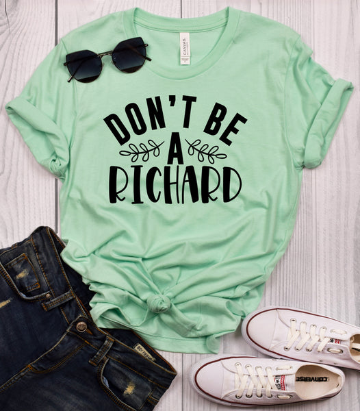 Don't Be a Richard Mint T-Shirt