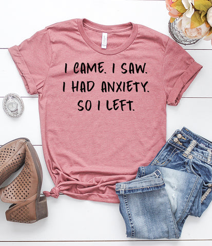 I Came. I Saw. I Had Anxiety. So I Left. T-Shirt