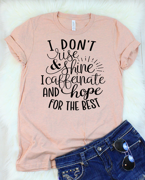I Don't Rise and Shine I Caffeinate and Hope For The Best T-Shirt