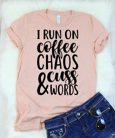 I Run on Coffee, Chaos, & Cuss Words T-Shirt