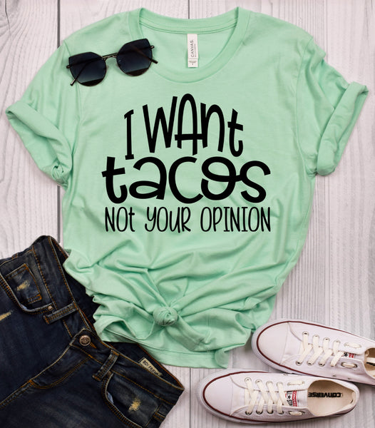 I Want Tacos Not Your Opinion T-Shirt