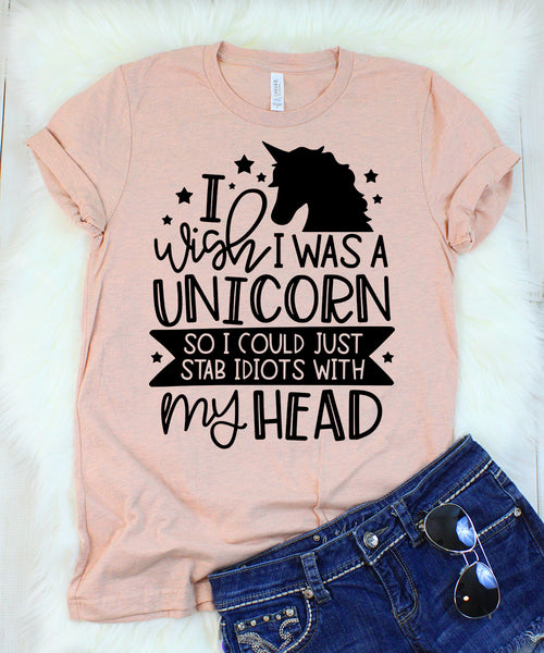 I Wish I Was a Unicorn So I Could Just Stab Idiots with My Head T-Shirt