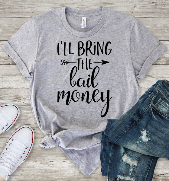 I'll Bring the Bail Money T-Shirt
