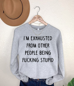 I'm Exhausted From Other People Being Fucking Stupid Light Grey Fleece Sweatshirt