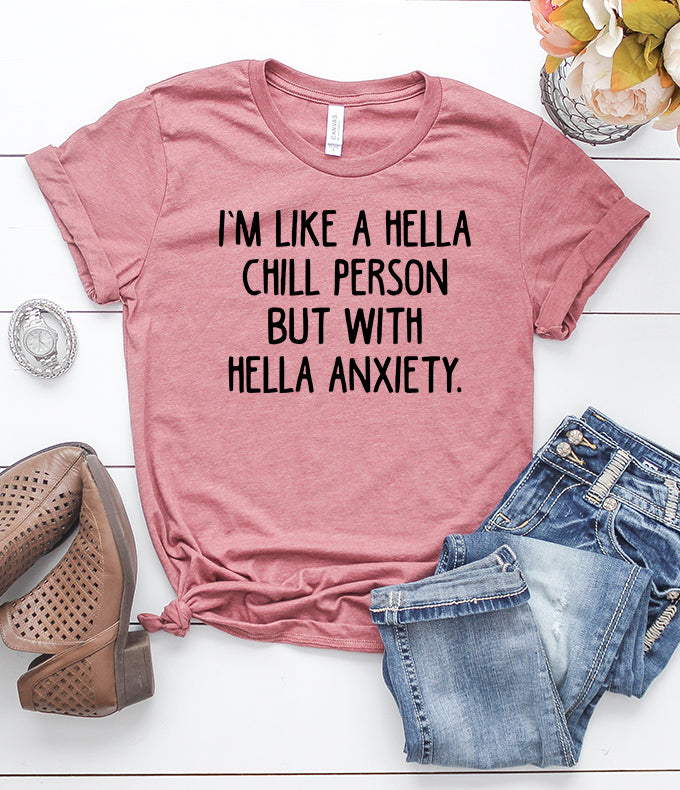 I'm Like a Hella Chill Person But With Hella Anxiety T-Shirt