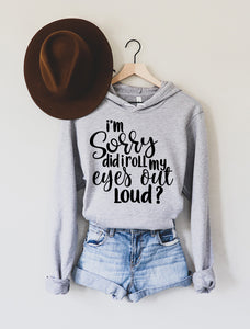 I'm Sorry Did I Roll My Eyes Out Loud Light Grey Fleece Hoodie