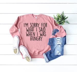 I'm Sorry For What I Said When I Was Hungry Mauve Fleece Sweatshirt