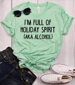I'm Full of Holiday Spirit (aka Alcohol) T-Shirt