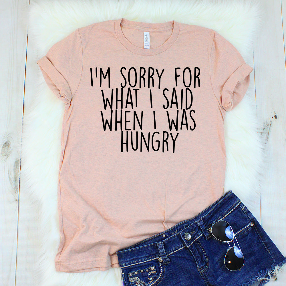 1aaf9edcd I'm Sorry For What I Said When I Was Hungry T-Shirt – Shirt Union