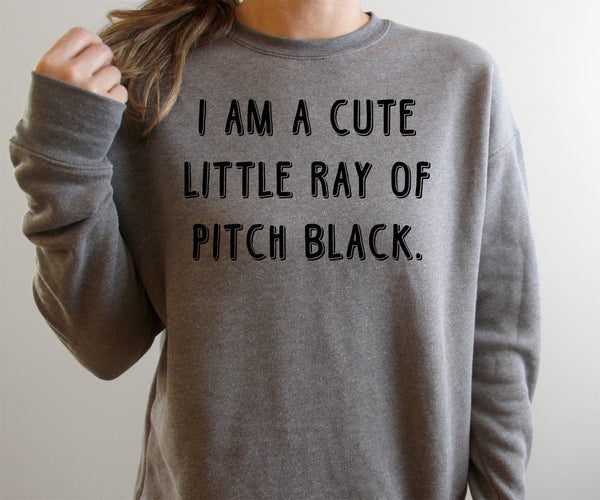 I am a Cute Little Ray of Pitch Black Dark Grey Fleece Sweatshirt