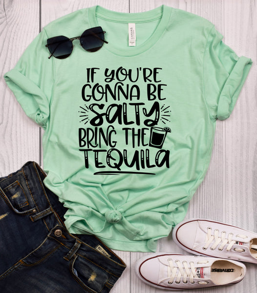 If You're Gonna Be Salty Bring the Tequila T-Shirt