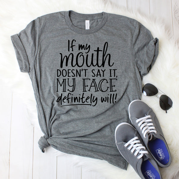 If my Mouth Doesn't Say it My Face Definitely Will T-Shirt