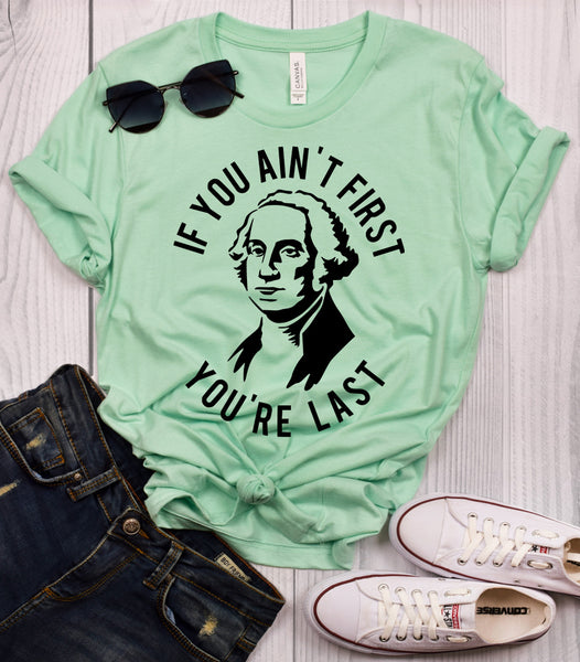 If You Ain't First You're Last George Washington T-Shirt