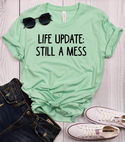 Life Update: Still a Mess T-Shirt