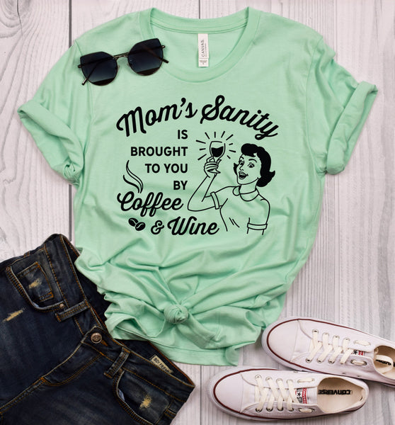 Mom's Sanity Brought To You By Coffee and Wine T-Shirt
