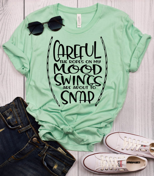 Careful The Ropes On My Mood Swings Are About To Snap T-Shirt