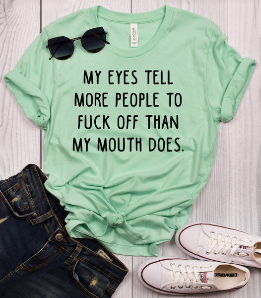 My Eyes Tell More People To Fuck Off Than My Mouth Does T-Shirt