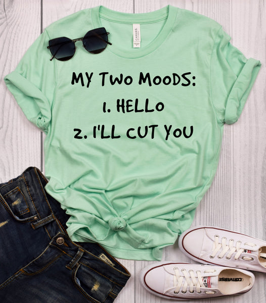 My Two Moods Hello I'll Cut You T-Shirt
