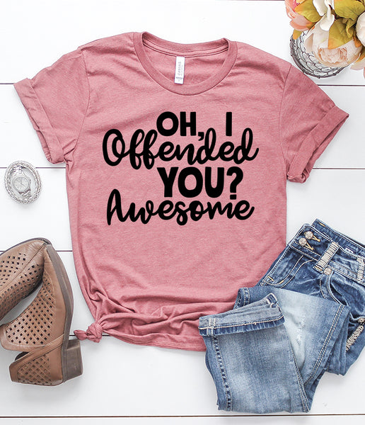 Oh, I Offended You? Awesome Heather Mauve T-Shirt