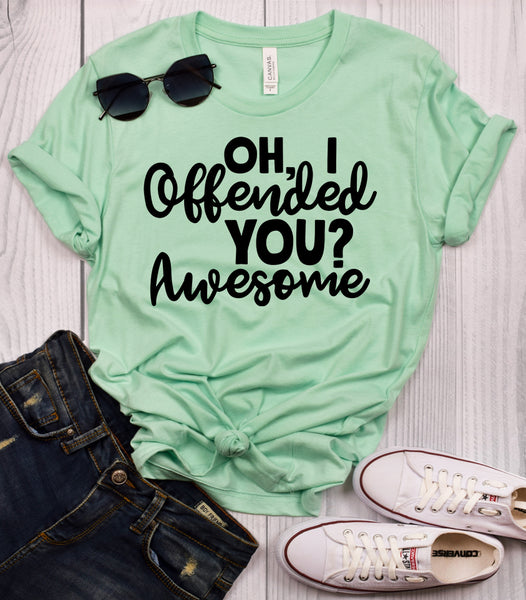 Oh, I Offended You? Awesome Mint T-Shirt