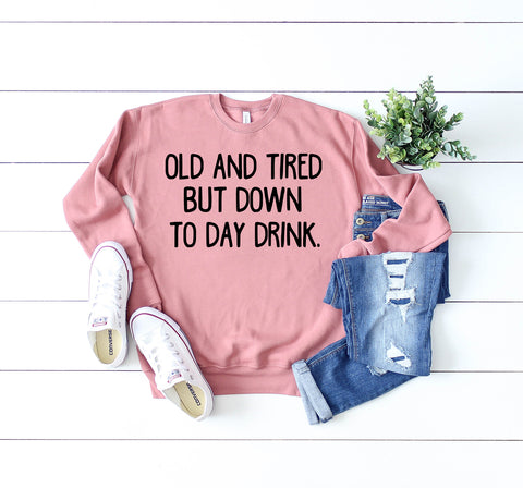 Old and Tired But Down to Day Drink Mauve Fleece Sweatshirt