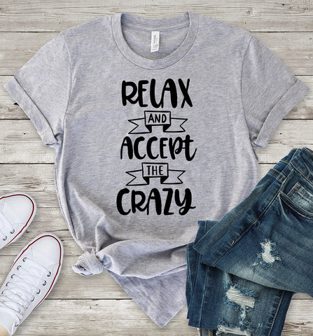 Relax and Accept the Crazy T-Shirt