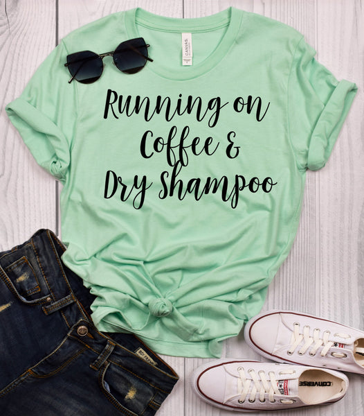 Running on Coffee & Dry Shampoo T-Shirt
