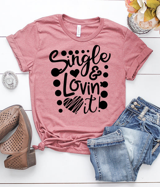Single and Lovin' It T-Shirt