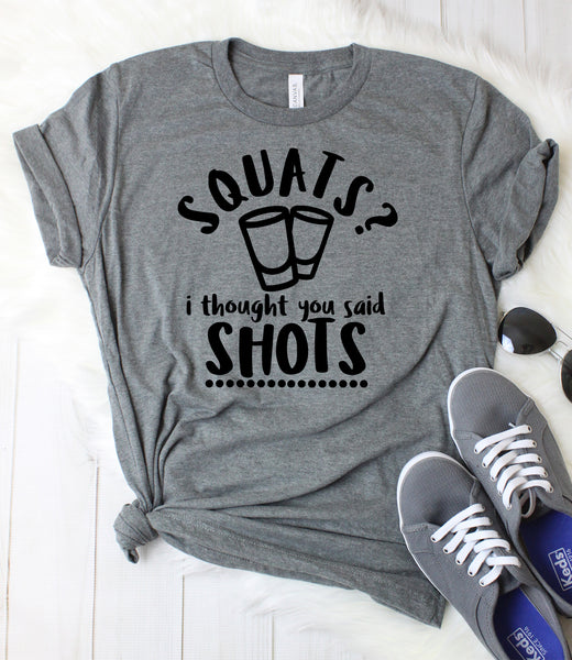 Squats? I Thought You Said Shots T-Shirt
