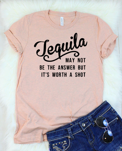 Tequila May Not Be The Answer But It's Worth a Shot T-Shirt