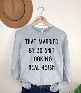 That Married By 30 Shit Looking Real 45ish Light Grey Fleece Sweatshirt
