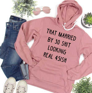 That Married By 30 Shit Looking Real 45ish Mauve Fleece Hoodie