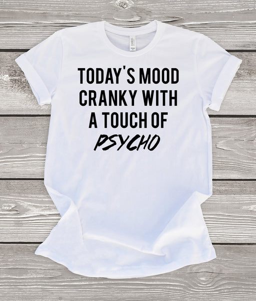 Today's Mood Cranky With a Touch of Psycho T-Shirt