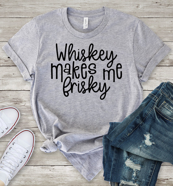 Whiskey Makes Me Frisky T-Shirt