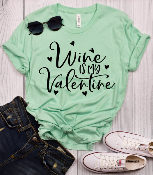 Wine is my Valentine T-Shirt