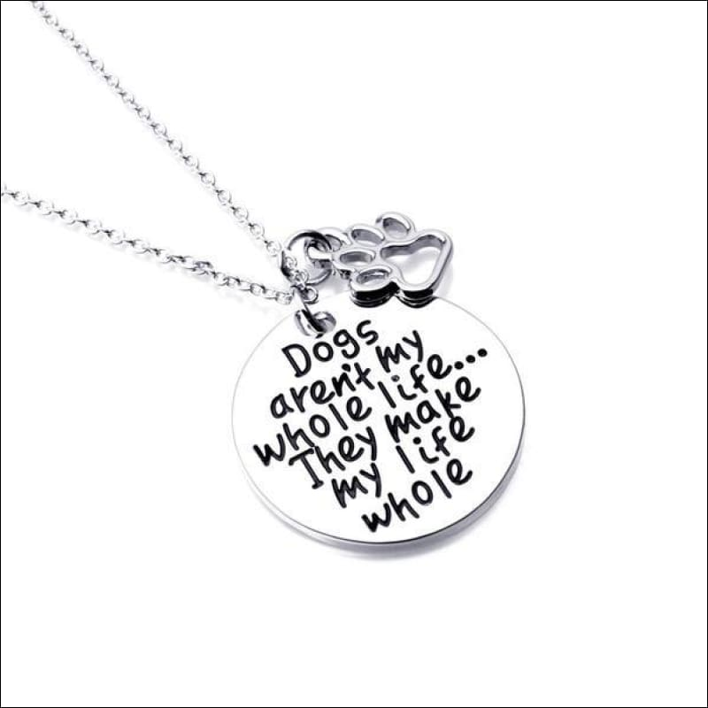 Dogs Arent My Whole Life They Make My Life Whole Pendant Necklace
