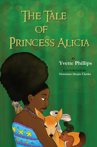The Tale of Princess Alicia By Author Yvette Phillips